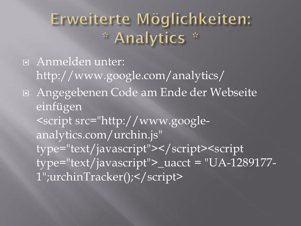  Anmelden unter: http://www.google.com/analytics/  Angegebenen Code am Ende der Webseite einfügen _uacct = UA-1289177- 1 ;urchinTracker();