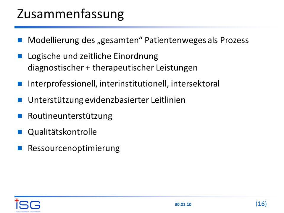 """30.01.10 (16) Zusammenfassung Modellierung des """"gesamten"""" Patientenweges als Prozess Logische und zeitliche Einordnung diagnostischer + therapeutische"""