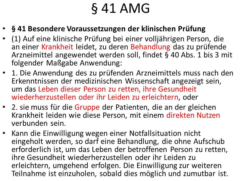 § 41 AMG § 41 Besondere Voraussetzungen der klinischen Prüfung (1) Auf eine klinische Prüfung bei einer volljährigen Person, die an einer Krankheit leidet, zu deren Behandlung das zu prüfende Arzneimittel angewendet werden soll, findet § 40 Abs.