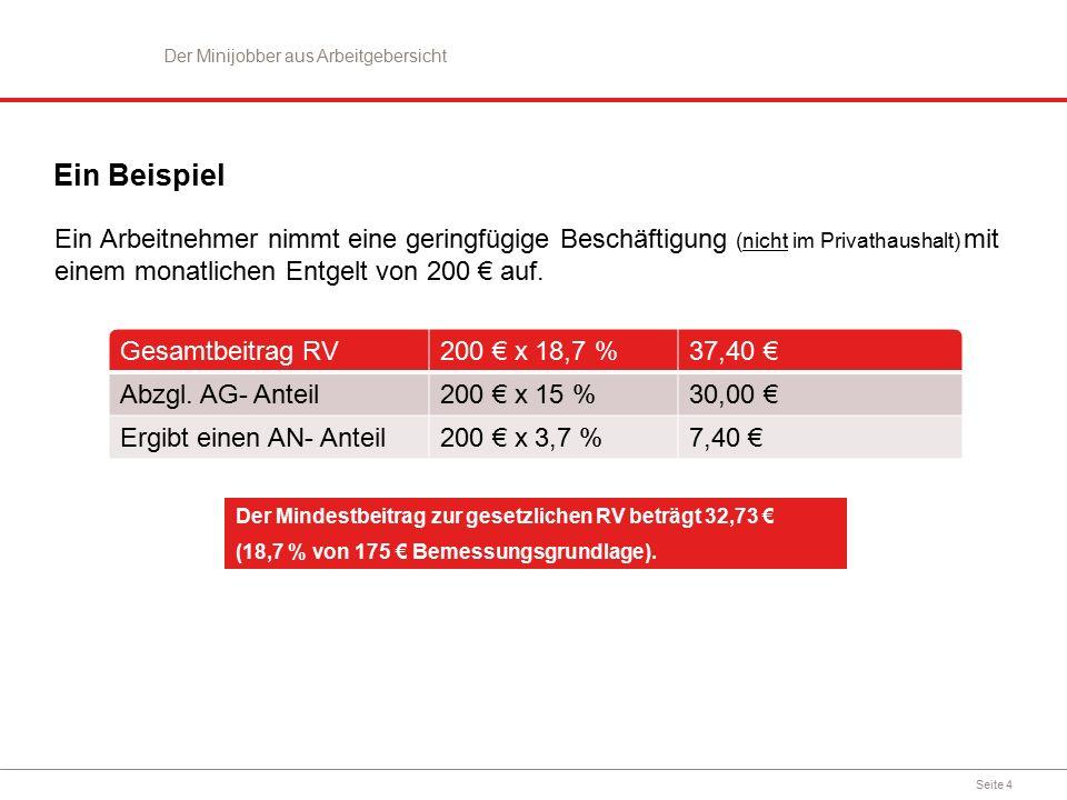 Seite 4 Ein Beispiel Ein Arbeitnehmer nimmt eine geringfügige Beschäftigung (nicht im Privathaushalt) mit einem monatlichen Entgelt von 200 € auf.