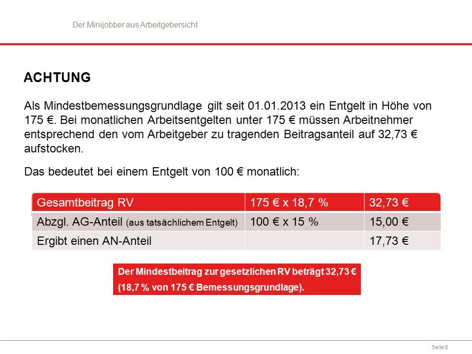 Seite 5 ACHTUNG Als Mindestbemessungsgrundlage gilt seit 01.01.2013 ein Entgelt in Höhe von 175 €.