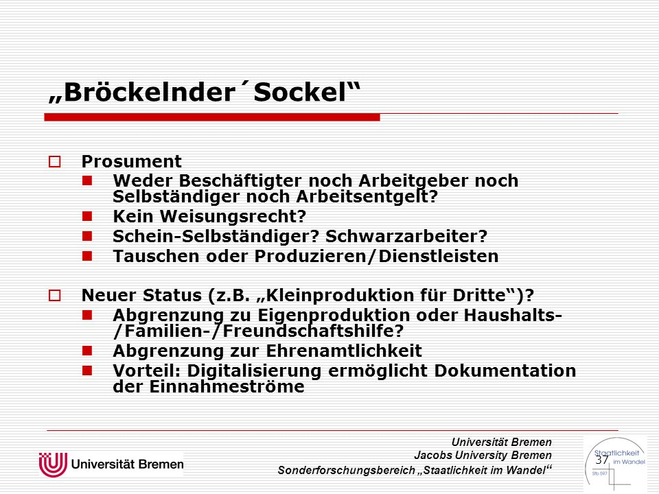"""Universität Bremen Jacobs University Bremen Sonderforschungsbereich """"Staatlichkeit im Wandel """" 37 """"Bröckelnder´Sockel""""  Prosument Weder Beschäftigter"""