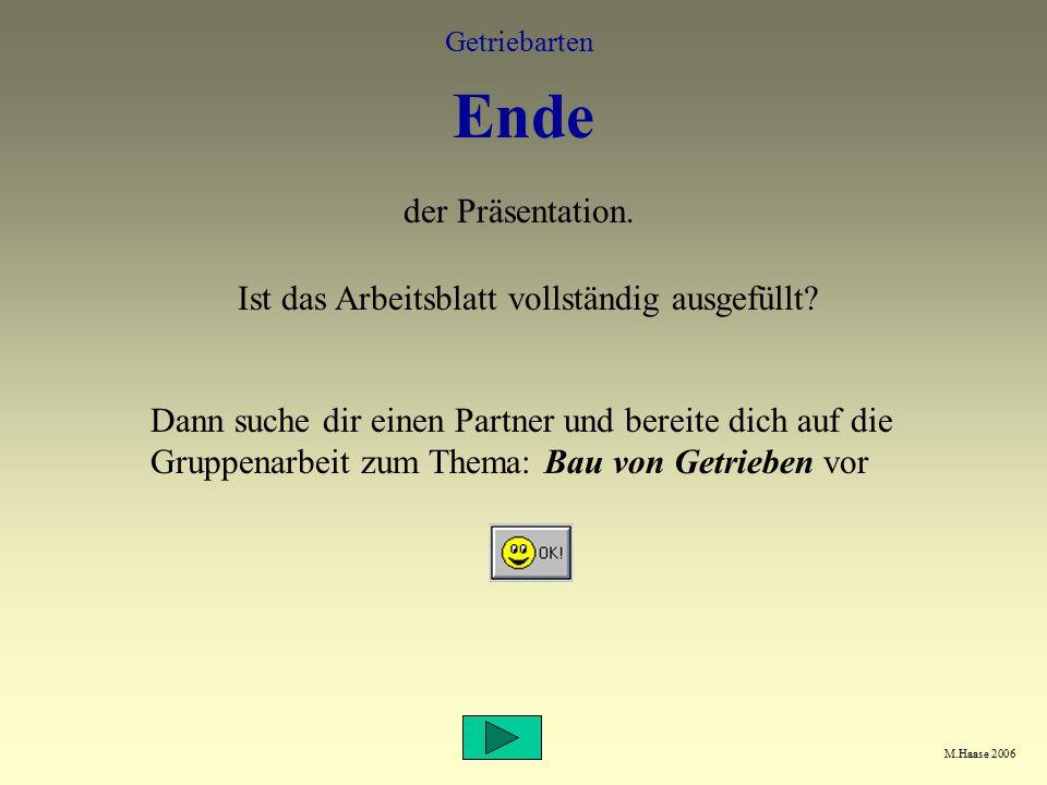 M.Haase 2006 Getriebarten Ende der Präsentation.Ist das Arbeitsblatt vollständig ausgefüllt.