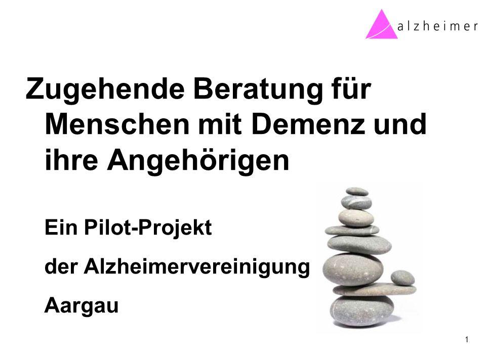 Zugehende Beratung für Menschen mit Demenz und ihre Angehörigen Ein Pilot-Projekt der Alzheimervereinigung Aargau 1