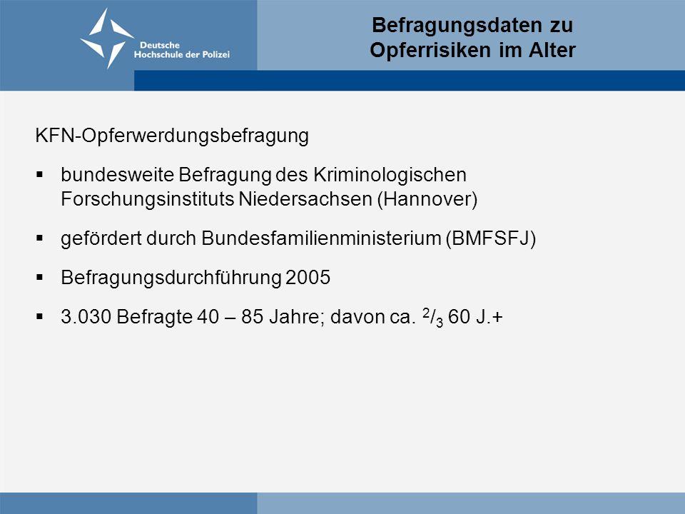 Befragungsdaten zu Opferrisiken im Alter KFN-Opferwerdungsbefragung  bundesweite Befragung des Kriminologischen Forschungsinstituts Niedersachsen (Hannover)  gefördert durch Bundesfamilienministerium (BMFSFJ)  Befragungsdurchführung 2005  3.030 Befragte 40 – 85 Jahre; davon ca.
