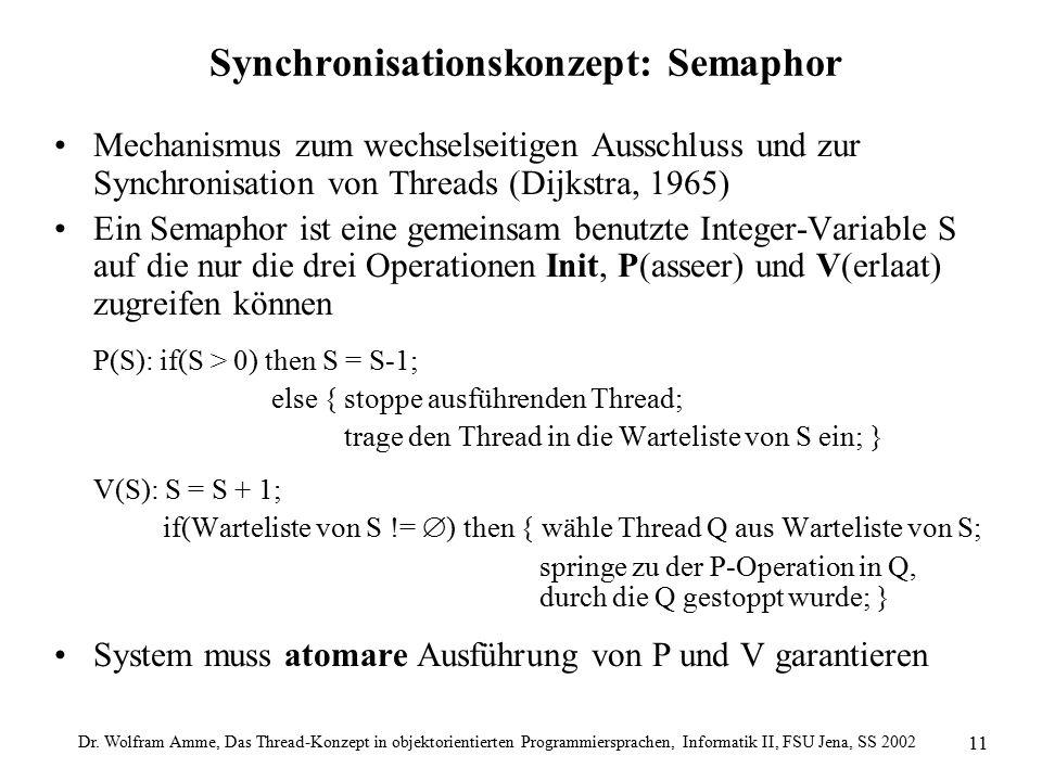 Dr. Wolfram Amme, Das Thread-Konzept in objektorientierten Programmiersprachen, Informatik II, FSU Jena, SS 2002 11 Synchronisationskonzept: Semaphor