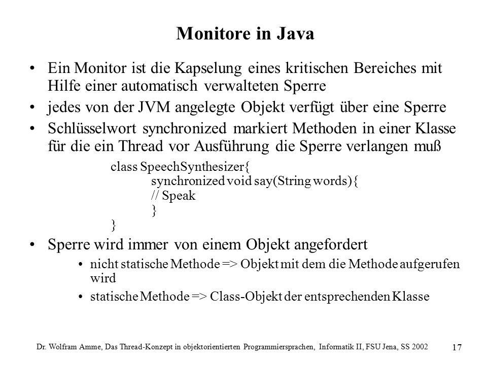 Dr. Wolfram Amme, Das Thread-Konzept in objektorientierten Programmiersprachen, Informatik II, FSU Jena, SS 2002 17 Monitore in Java Ein Monitor ist d