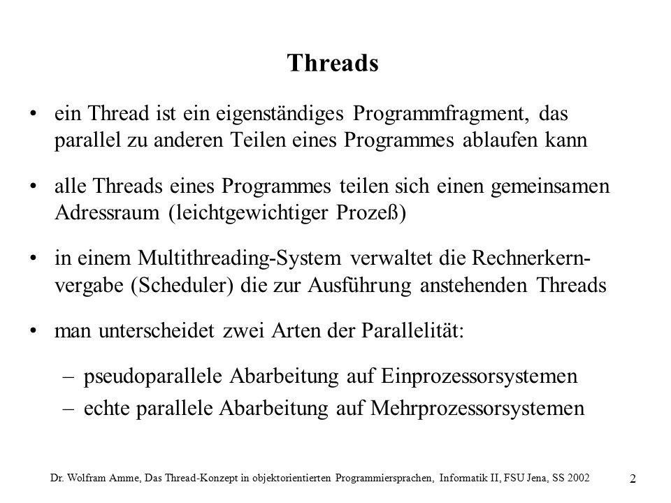 Dr. Wolfram Amme, Das Thread-Konzept in objektorientierten Programmiersprachen, Informatik II, FSU Jena, SS 2002 2 Threads ein Thread ist ein eigenstä