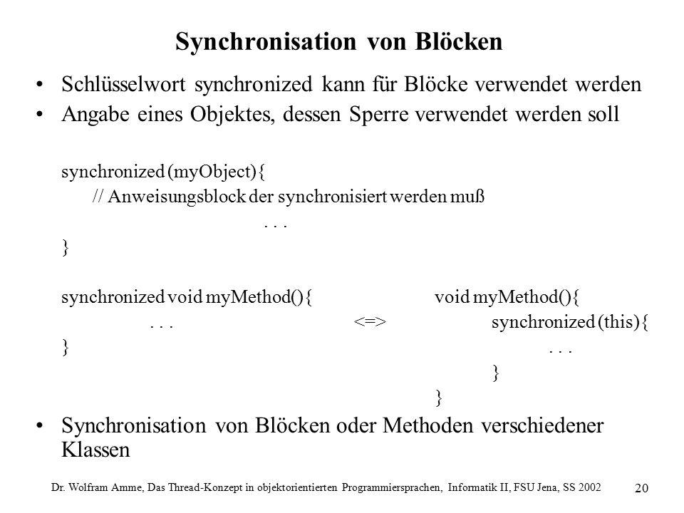 Dr. Wolfram Amme, Das Thread-Konzept in objektorientierten Programmiersprachen, Informatik II, FSU Jena, SS 2002 20 Synchronisation von Blöcken Schlüs