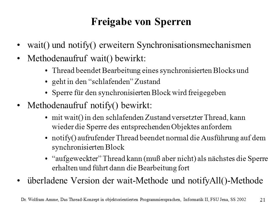 Dr. Wolfram Amme, Das Thread-Konzept in objektorientierten Programmiersprachen, Informatik II, FSU Jena, SS 2002 21 Freigabe von Sperren wait() und no