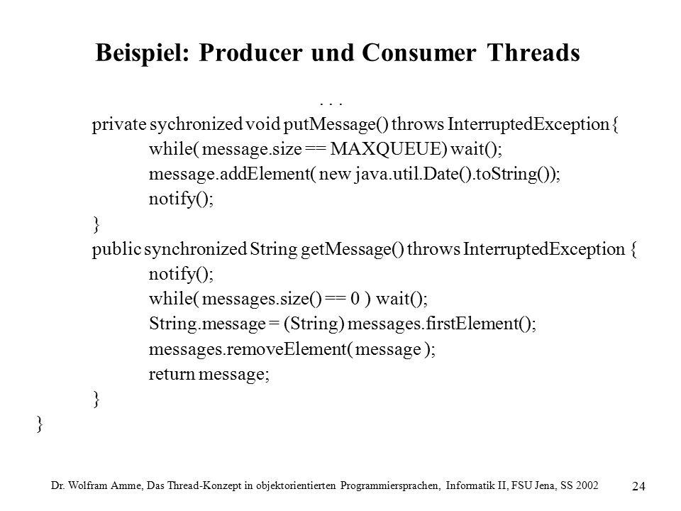 Dr. Wolfram Amme, Das Thread-Konzept in objektorientierten Programmiersprachen, Informatik II, FSU Jena, SS 2002 24 Beispiel: Producer und Consumer Th