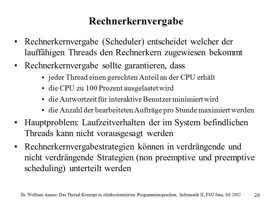 Dr. Wolfram Amme, Das Thread-Konzept in objektorientierten Programmiersprachen, Informatik II, FSU Jena, SS 2002 26 Rechnerkernvergabe Rechnerkernverg