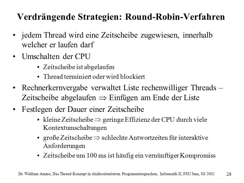 Dr. Wolfram Amme, Das Thread-Konzept in objektorientierten Programmiersprachen, Informatik II, FSU Jena, SS 2002 28 Verdrängende Strategien: Round-Rob