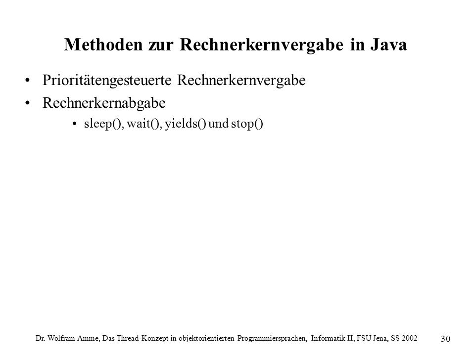 Dr. Wolfram Amme, Das Thread-Konzept in objektorientierten Programmiersprachen, Informatik II, FSU Jena, SS 2002 30 Methoden zur Rechnerkernvergabe in