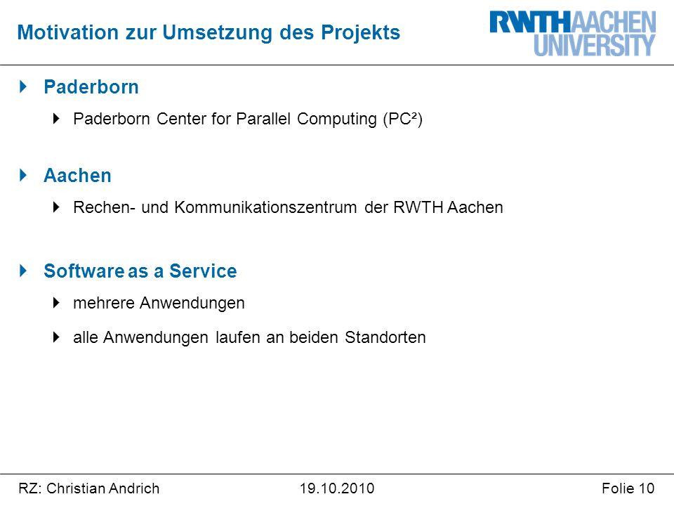 RZ: Christian AndrichFolie 1019.10.2010  Paderborn  Paderborn Center for Parallel Computing (PC²)  Aachen  Rechen- und Kommunikationszentrum der R