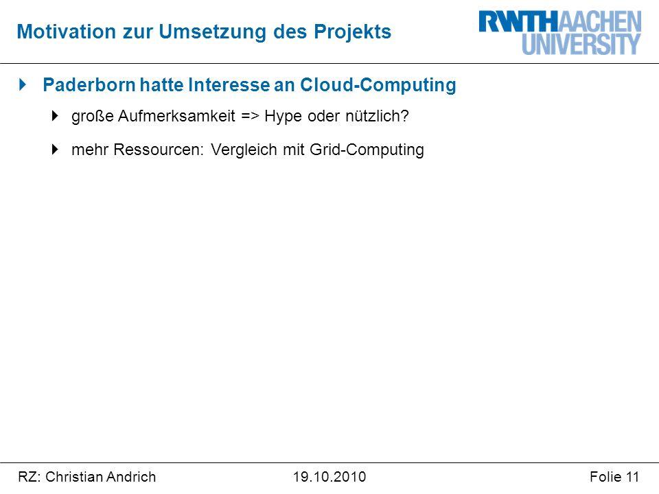 RZ: Christian AndrichFolie 1119.10.2010  Paderborn hatte Interesse an Cloud-Computing  große Aufmerksamkeit => Hype oder nützlich?  mehr Ressourcen