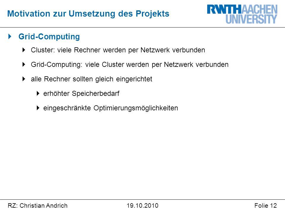 RZ: Christian AndrichFolie 1219.10.2010  Grid-Computing  Cluster: viele Rechner werden per Netzwerk verbunden  Grid-Computing: viele Cluster werden