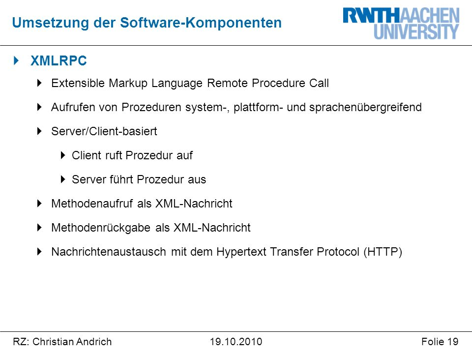 RZ: Christian AndrichFolie 1919.10.2010  XMLRPC  Extensible Markup Language Remote Procedure Call  Aufrufen von Prozeduren system-, plattform- und