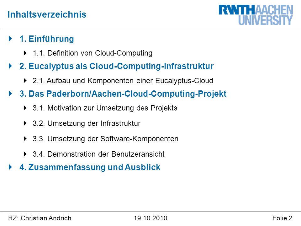 RZ: Christian AndrichFolie 219.10.2010  1. Einführung  1.1. Definition von Cloud-Computing  2. Eucalyptus als Cloud-Computing-Infrastruktur  2.1.
