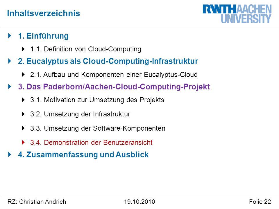 RZ: Christian AndrichFolie 2219.10.2010  1. Einführung  1.1. Definition von Cloud-Computing  2. Eucalyptus als Cloud-Computing-Infrastruktur  2.1.