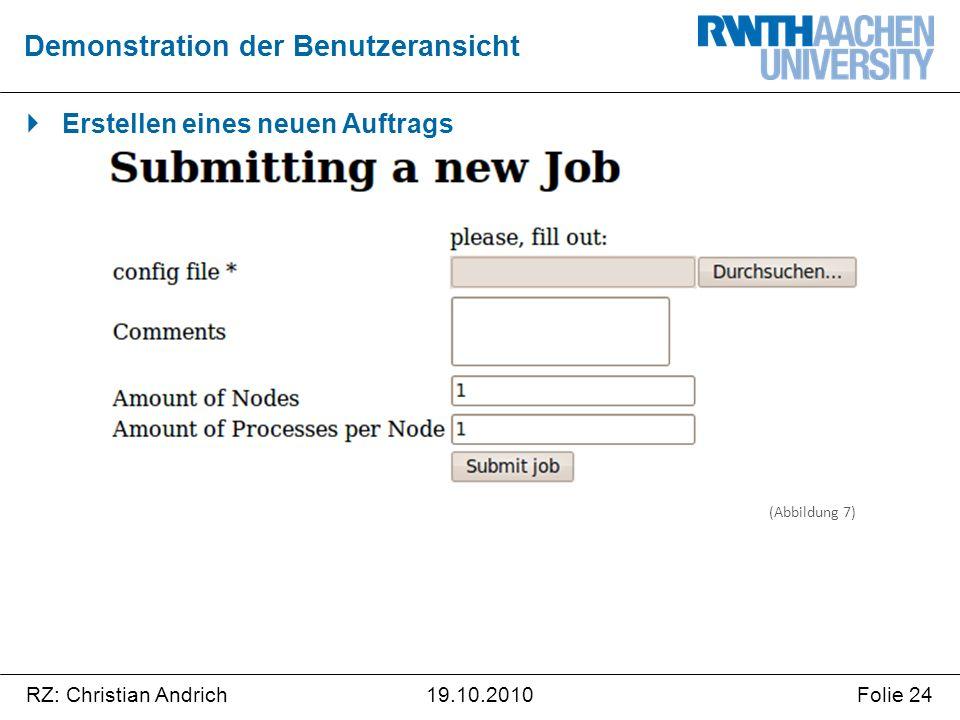 RZ: Christian AndrichFolie 2419.10.2010  Erstellen eines neuen Auftrags Demonstration der Benutzeransicht (Abbildung 7)
