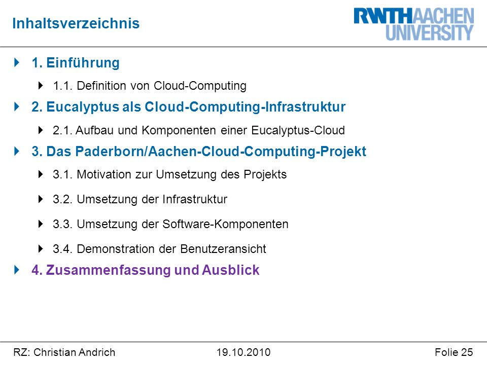 RZ: Christian AndrichFolie 2519.10.2010  1. Einführung  1.1. Definition von Cloud-Computing  2. Eucalyptus als Cloud-Computing-Infrastruktur  2.1.