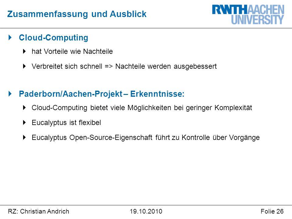 RZ: Christian AndrichFolie 2619.10.2010  Cloud-Computing  hat Vorteile wie Nachteile  Verbreitet sich schnell => Nachteile werden ausgebessert  Pa