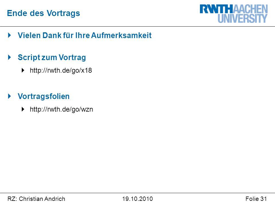 RZ: Christian AndrichFolie 3119.10.2010  Vielen Dank für Ihre Aufmerksamkeit  Script zum Vortrag  http://rwth.de/go/x18  Vortragsfolien  http://r