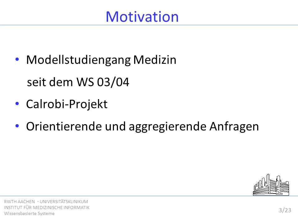 3/23 RWTH AACHEN  UNIVERSITÄTSKLINIKUM INSTITUT FÜR MEDIZINISCHE INFORMATIK Wissensbasierte Systeme Motivation Modellstudiengang Medizin seit dem WS