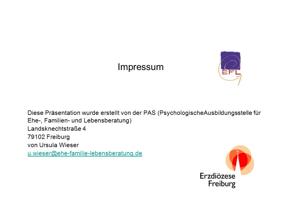 Impressum Diese Präsentation wurde erstellt von der PAS (PsychologischeAusbildungsstelle für Ehe-, Familien- und Lebensberatung) Landsknechtstraße 4 7