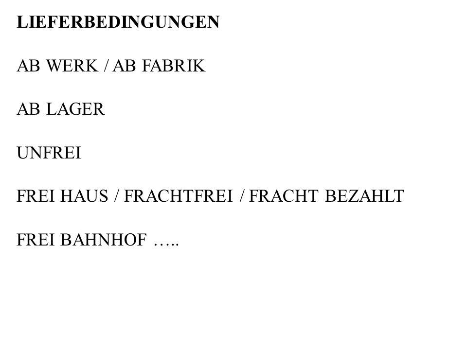 LIEFERBEDINGUNGEN AB WERK / AB FABRIK AB LAGER UNFREI FREI HAUS / FRACHTFREI / FRACHT BEZAHLT FREI BAHNHOF …..