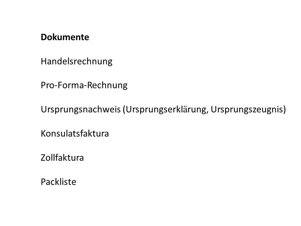 Dokumente Handelsrechnung Pro-Forma-Rechnung Ursprungsnachweis (Ursprungserkl ä rung, Ursprungszeugnis) Konsulatsfaktura Zollfaktura Packliste