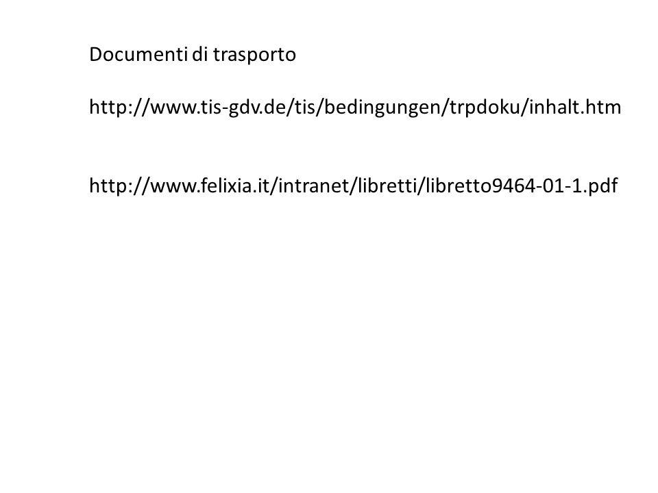 Documenti di trasporto http://www.tis-gdv.de/tis/bedingungen/trpdoku/inhalt.htm http://www.felixia.it/intranet/libretti/libretto9464-01-1.pdf