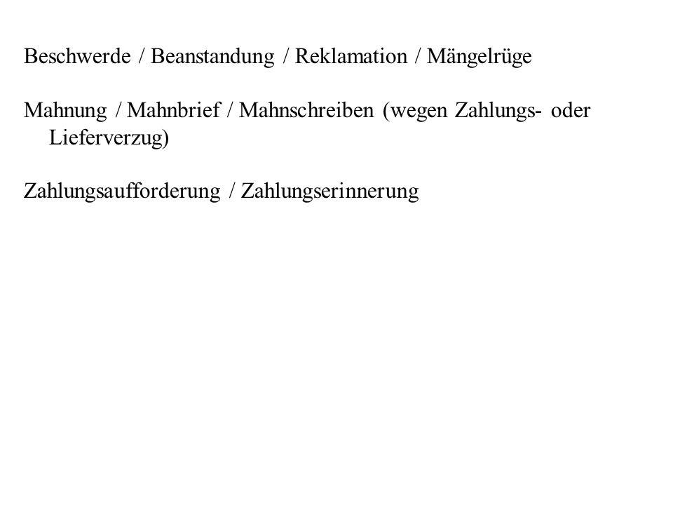 Beschwerde / Beanstandung / Reklamation / Mängelrüge Mahnung / Mahnbrief / Mahnschreiben (wegen Zahlungs- oder Lieferverzug) Zahlungsaufforderung / Za