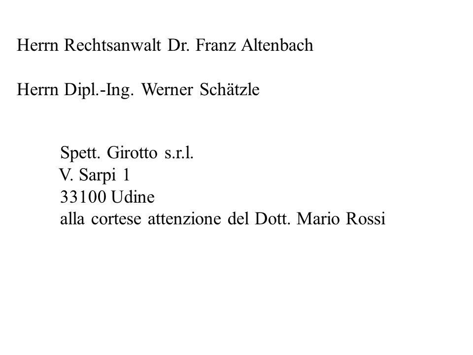 Herrn Rechtsanwalt Dr. Franz Altenbach Herrn Dipl.-Ing. Werner Schätzle Spett. Girotto s.r.l. V. Sarpi 1 33100 Udine alla cortese attenzione del Dott.