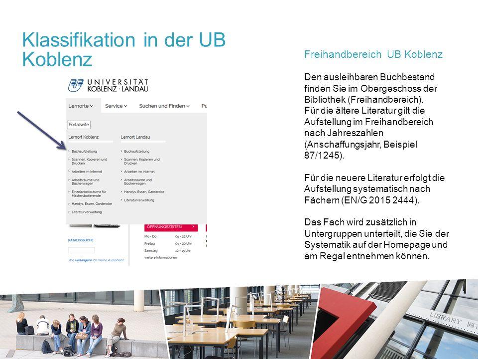 Klassifikation in der UB Koblenz Freihandbereich UB Koblenz Den ausleihbaren Buchbestand finden Sie im Obergeschoss der Bibliothek (Freihandbereich).