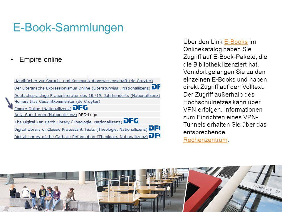 Empire online E-Book-Sammlungen Über den Link E-Books im Onlinekatalog haben Sie Zugriff auf E-Book-Pakete, die die Bibliothek lizenziert hat.