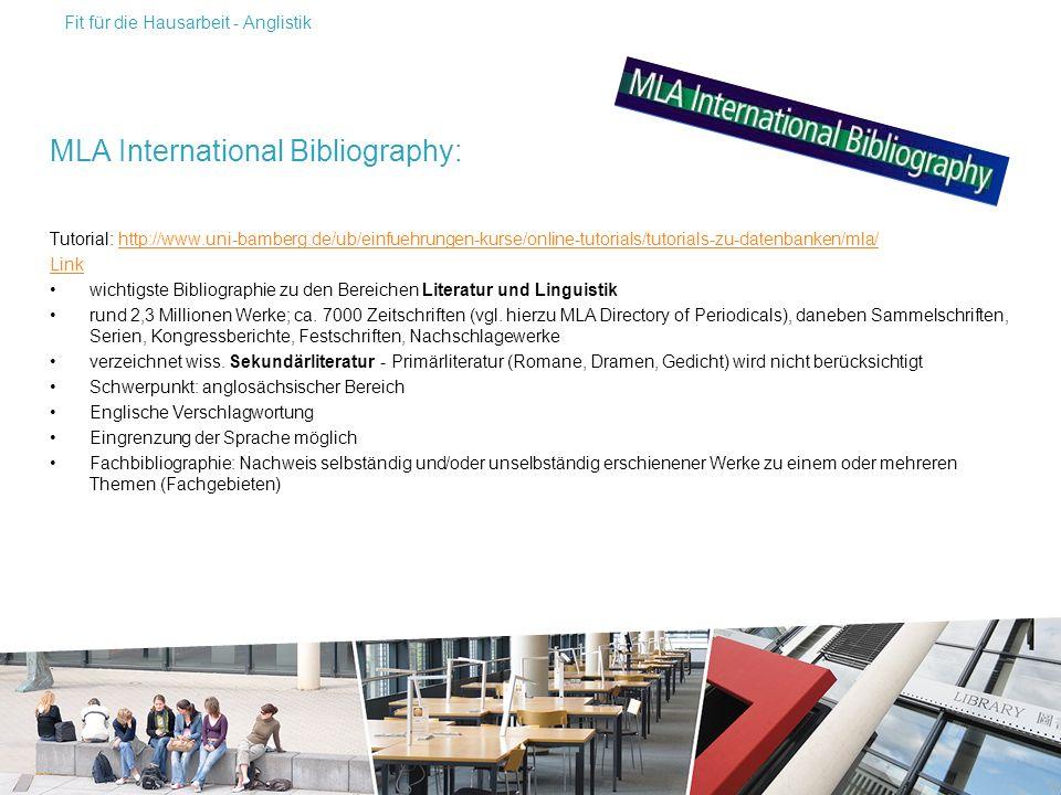 MLA International Bibliography: Tutorial: http://www.uni-bamberg.de/ub/einfuehrungen-kurse/online-tutorials/tutorials-zu-datenbanken/mla/http://www.uni-bamberg.de/ub/einfuehrungen-kurse/online-tutorials/tutorials-zu-datenbanken/mla/ Link wichtigste Bibliographie zu den Bereichen Literatur und Linguistik rund 2,3 Millionen Werke; ca.