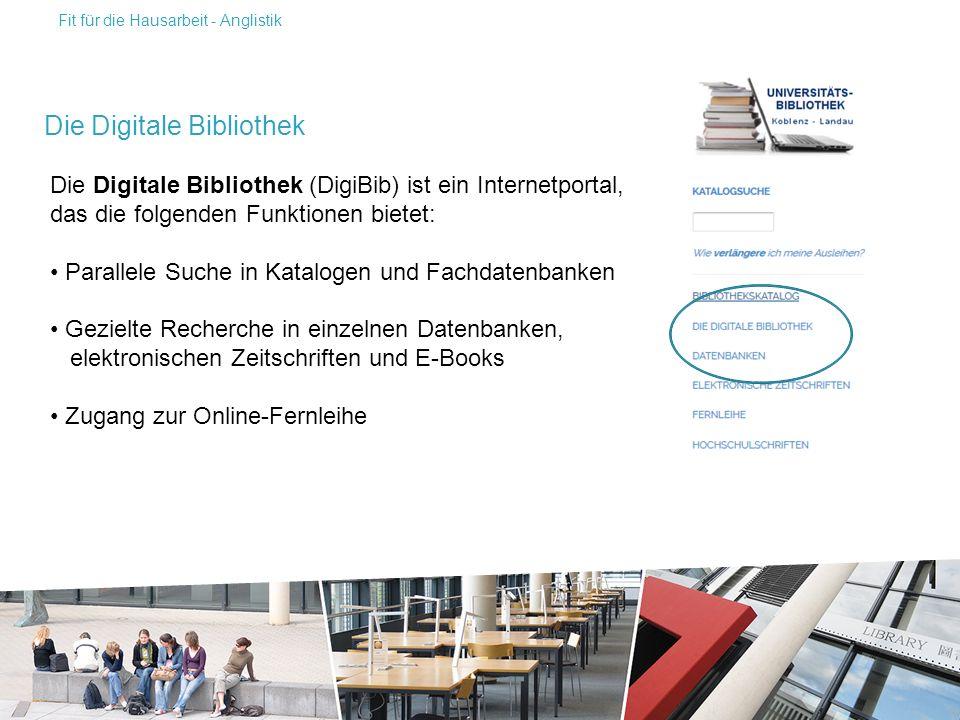 Die Digitale Bibliothek (DigiBib) ist ein Internetportal, das die folgenden Funktionen bietet: Parallele Suche in Katalogen und Fachdatenbanken Gezielte Recherche in einzelnen Datenbanken, elektronischen Zeitschriften und E-Books Zugang zur Online-Fernleihe Die Digitale Bibliothek Fit für die Hausarbeit - Anglistik