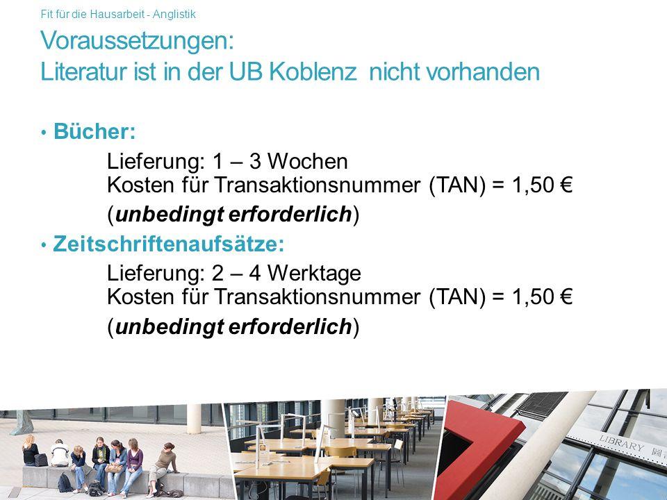 Voraussetzungen: Literatur ist in der UB Koblenz nicht vorhanden Bücher: Lieferung: 1 – 3 Wochen Kosten für Transaktionsnummer (TAN) = 1,50 € (unbedingt erforderlich) Zeitschriftenaufsätze: Lieferung: 2 – 4 Werktage Kosten für Transaktionsnummer (TAN) = 1,50 € (unbedingt erforderlich) Fit für die Hausarbeit - Anglistik