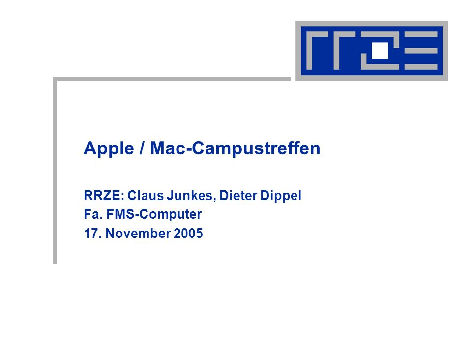 Apple / Mac-Campustreffen RRZE: Claus Junkes, Dieter Dippel Fa. FMS-Computer 17. November 2005