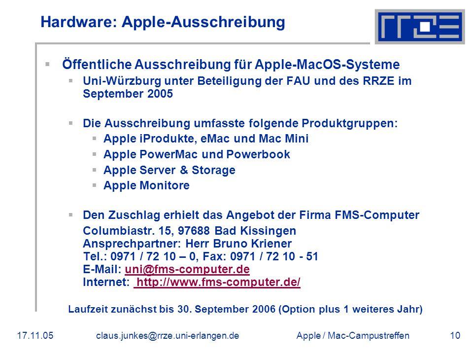 Apple / Mac-Campustreffen17.11.05claus.junkes@rrze.uni-erlangen.de10 Hardware: Apple-Ausschreibung  Öffentliche Ausschreibung für Apple-MacOS-Systeme  Uni-Würzburg unter Beteiligung der FAU und des RRZE im September 2005  Die Ausschreibung umfasste folgende Produktgruppen:  Apple iProdukte, eMac und Mac Mini  Apple PowerMac und Powerbook  Apple Server & Storage  Apple Monitore  Den Zuschlag erhielt das Angebot der Firma FMS-Computer Columbiastr.