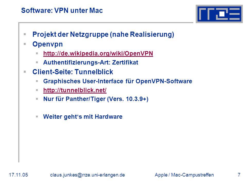 Apple / Mac-Campustreffen17.11.05claus.junkes@rrze.uni-erlangen.de7 Software: VPN unter Mac  Projekt der Netzgruppe (nahe Realisierung)  Openvpn  http://de.wikipedia.org/wiki/OpenVPN http://de.wikipedia.org/wiki/OpenVPN  Authentifizierungs-Art: Zertifikat  Client-Seite: Tunnelblick  Graphisches User-Interface für OpenVPN-Software  http://tunnelblick.net/ http://tunnelblick.net/  Nur für Panther/Tiger (Vers.