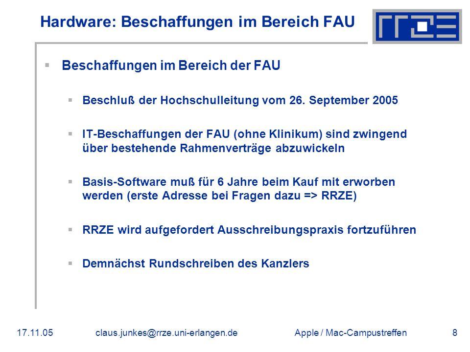 Apple / Mac-Campustreffen17.11.05claus.junkes@rrze.uni-erlangen.de8 Hardware: Beschaffungen im Bereich FAU  Beschaffungen im Bereich der FAU  Beschluß der Hochschulleitung vom 26.