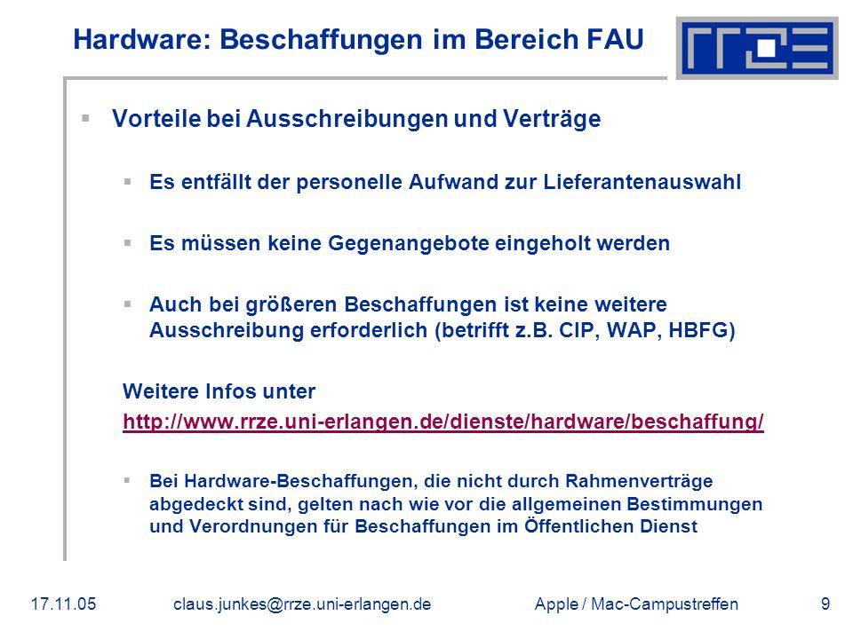 Apple / Mac-Campustreffen17.11.05claus.junkes@rrze.uni-erlangen.de9 Hardware: Beschaffungen im Bereich FAU  Vorteile bei Ausschreibungen und Verträge  Es entfällt der personelle Aufwand zur Lieferantenauswahl  Es müssen keine Gegenangebote eingeholt werden  Auch bei größeren Beschaffungen ist keine weitere Ausschreibung erforderlich (betrifft z.B.