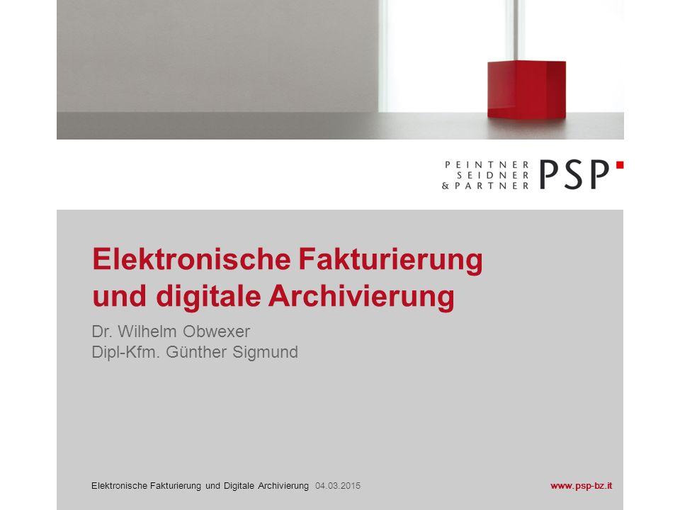 Elektronische Fakturierung und Digitale Archivierung 04.03.2015www.psp-bz.it Elektronische Fakturierung und digitale Archivierung Dr. Wilhelm Obwexer