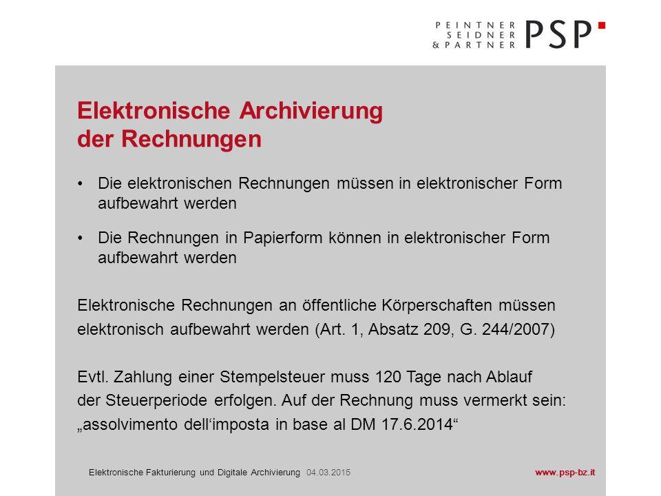 www.psp-bz.itElektronische Fakturierung und Digitale Archivierung 04.03.2015 Die elektronischen Rechnungen müssen in elektronischer Form aufbewahrt we