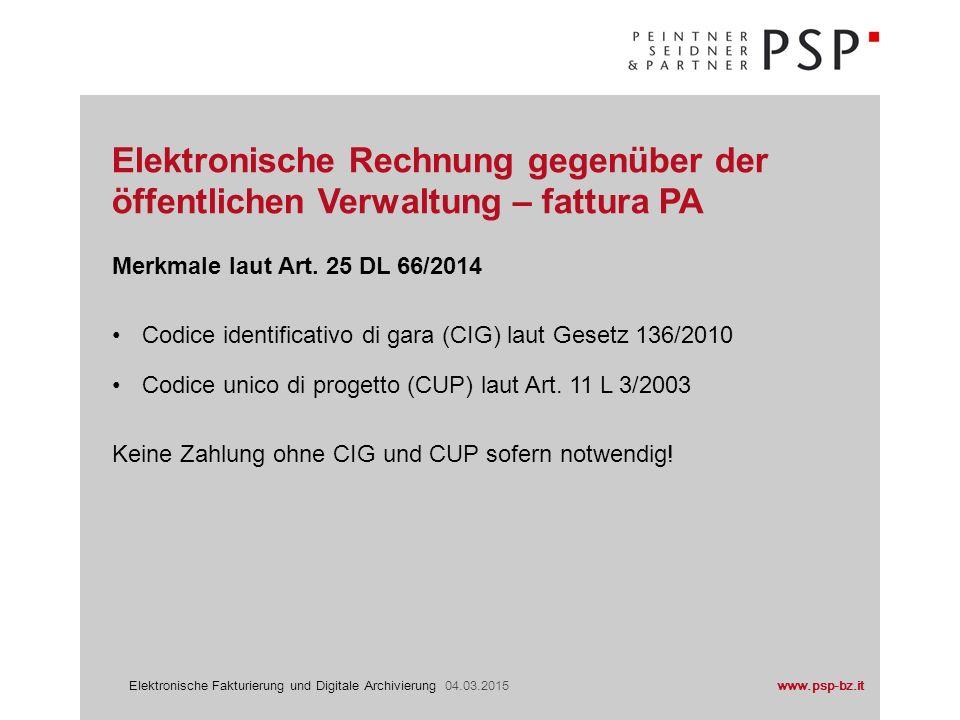 www.psp-bz.itElektronische Fakturierung und Digitale Archivierung 04.03.2015 Merkmale laut Art. 25 DL 66/2014 Codice identificativo di gara (CIG) laut