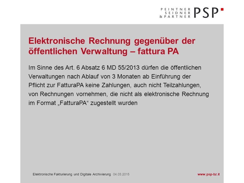 www.psp-bz.itElektronische Fakturierung und Digitale Archivierung 04.03.2015 Im Sinne des Art. 6 Absatz 6 MD 55/2013 dürfen die öffentlichen Verwaltun