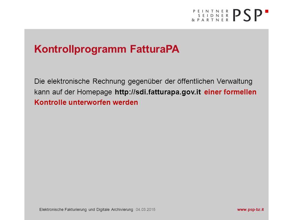 www.psp-bz.itElektronische Fakturierung und Digitale Archivierung 04.03.2015 Die elektronische Rechnung gegenüber der öffentlichen Verwaltung kann auf der Homepage http://sdi.fatturapa.gov.it einer formellen Kontrolle unterworfen werden Kontrollprogramm FatturaPA